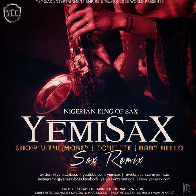 Yemi Sax - SHOW U THE MONEY + TCHELETE + BABY HELLO Artwork   AceWorldTeam.com