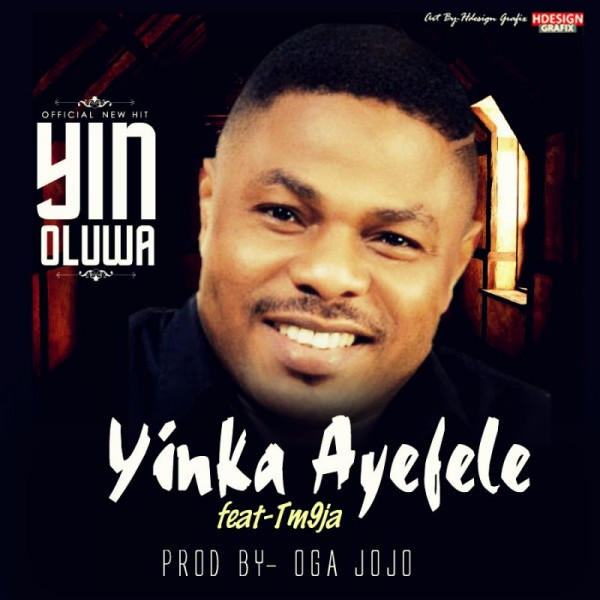 Yinka Ayefele ft. TM9ja - YIN OLUWA [prod. by Oga Jojo] Artwork | AceWorldTeam.com