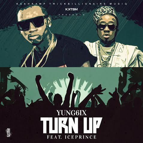 Yung6ix ft. Ice Prince - TURN UP [prod. by E-Kelly] Artwork | AceWorldTeam.com