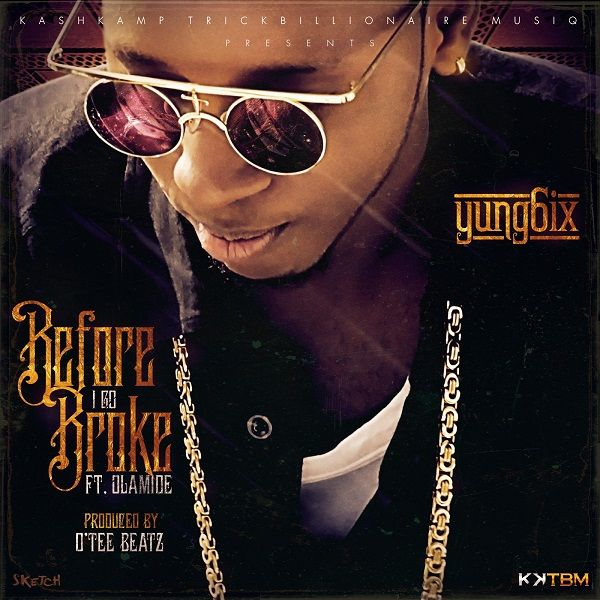 Yung6ix ft. Olamide - BEFORE I GO BROKE [prod. by O'Tee Beatz] Artwork | AceWorldTeam.com